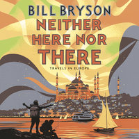 Neither Here, Nor There - Bill Bryson