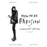 How To Be Parisian - Sophie Mas,Caroline de Maigret,Anne Berest,Audrey Diwan