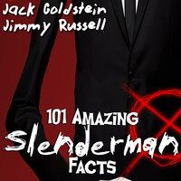 101 Amazing Slenderman Facts - Jack Goldstein,Jimmy Russell