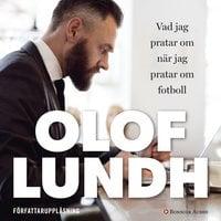 Vad jag pratar om när jag pratar om fotboll - Olof Lundh