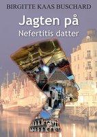 Jagten på Nefertitis datter - Birgitte Kaas Buschard