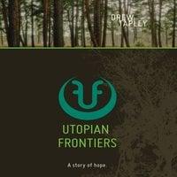 Utopian Frontiers: A Story of Hope - Drew Tapley