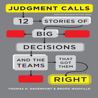 Judgment Calls: Twelve Stories of Big Decisions and the Teams That Got Them Right - Thomas H. Davenport,Brook Manville