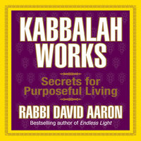 Kabbalah Works: Secrets for Purposeful Living - David Aaron