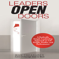 Leaders Open Doors: A Radically Simple Leadership Approach to Lift People, Profits, and Performance - Bill Treasurer
