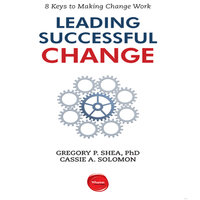 Leading Successful Change: 8 Keys to Making Change Work - Gregory P. Shea, Cassie A. Solomon
