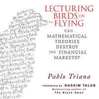 Lecturing Birds on Flying: Can Mathematical Theories Destroy the Financial Markets - Pablo Triana
