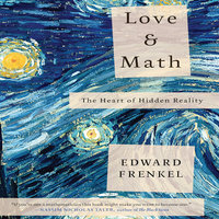 Love and Math: The Heart of Hidden Reality - Edward Frankel