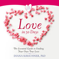 Love in 90 Days:: The Essential Guide to Finding Your Own True Love - Diana Kirschner (Ph.D.)