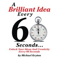 A Brilliant Idea Every 60 Seconds - Michael Kryton