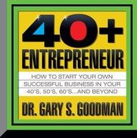 The Forty-Plus Entrepreneur - Gary S. Goodman