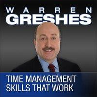 Time Management Skills That Work - Warren Greshes