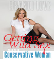 Getting Wild Sex from Your Conservative Woman - Brandi Love