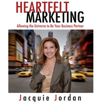 Heartfelt Marketing: Allowing the Universe to be Your Business Partner - Jacquie Jordan