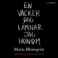 En vacker dag lämnar jag honom - Maria Blomqvist