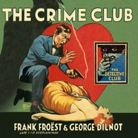 The Crime Club - Frank Froest, George Dilnot