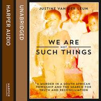 We Are Not Such Things - Justine van der Leun
