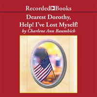 Dearest Dorothy, Help! I've Lost Myself! - Charlene Baumbich