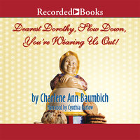Dearest Dorothy, Slow Down, You're Wearing Us Out! - Charlene Baumbich
