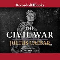 The Civil War: 50-48 BC - Julius Caesar