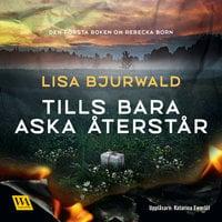 Tills bara aska återstår - Lisa Bjurwald