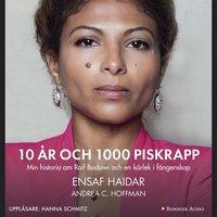 10 år och 1000 piskrapp : Min historia om Raif Badawi och en kärlek i fångenskap - Andrea C. Hoffmann, Ensaf Haidar