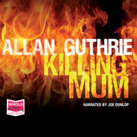 Killing Mum - Allan Guthrie