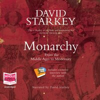 Monarchy: From the Middle Ages to Modernity - David Starkey