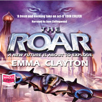 The Roar: A New Future is About to Explode - Emma Clayton