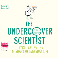 The Undercover Scientist: Investigating the Mishaps of Everyday Life - Peter J. Bentley