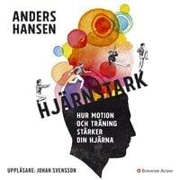 Hjärnstark : Hur motion och träning stärker din hjärna - Anders Hansen