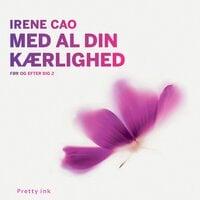 Med al din kærlighed - Irene Cao