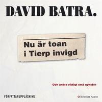 Nu är toan i Tierp invigd : Och andra nyheter som skakade världen - David Batra