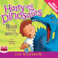 Harry and the Dinosaurs: Roar to the Rescue! - Ian Whybrow