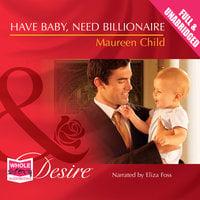 Have Baby, Need Billionaire - Maureen Child