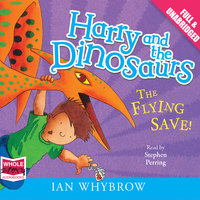 Harry and the Dinosaurs: The Flying Save! - Ian Whybrow