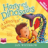 Harry and the Dinosaurs: A Monster Surprise! - Ian Whybrow