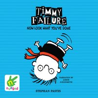 Timmy Failure: Now Look What You've Done - Stephan Pastis