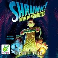 Shrunk! Mayhem and Meteorites - F.R. Hitchcock