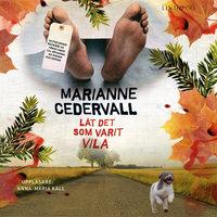 Låt det som varit vila - Marianne Cedervall
