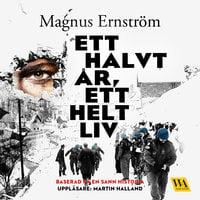 Ett halvt år, ett helt liv - Magnus Ernström
