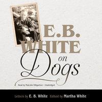 E. B. White on Dogs - E.B. White