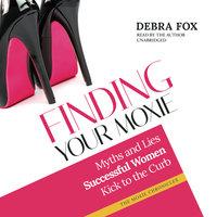 Finding Your Moxie - Debra Fox