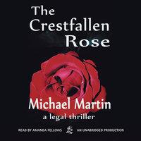 The Crestfallen Rose - Michael Martin