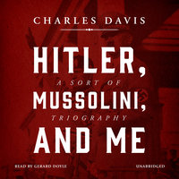 Hitler, Mussolini, and Me - Charles Davis