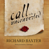 A Call to the Unconverted - Richard Baxter