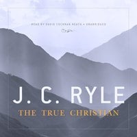 The True Christian - J.C. Ryle