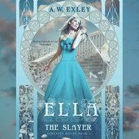Ella, the Slayer - A.W. Exley