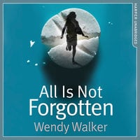 All Is Not Forgotten - Wendy Walker