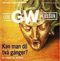 Kan man dö två gånger? : En roman om ett brott - Leif G.W. Persson
